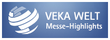 VEKA Welt - Messe-Highlights